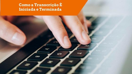 Como a Transcrição É Iniciada e Terminada